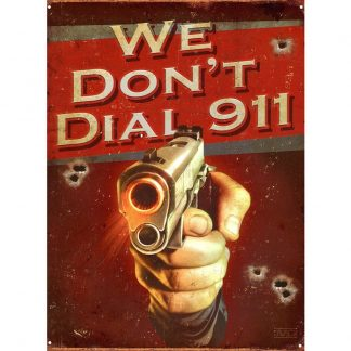 We Don't Dial 911 Metal Tin Sign